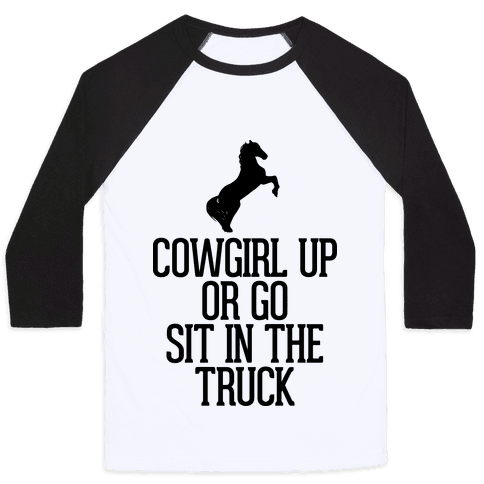Cowgirl Up or Go Sit in the Truck Baseball Tee