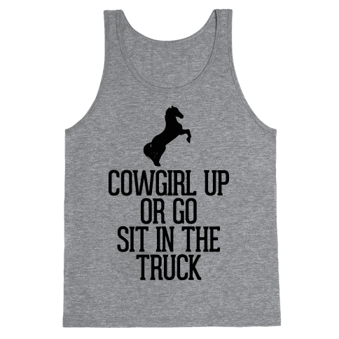 Cowgirl Up or Go Sit in the Truck Tank Top