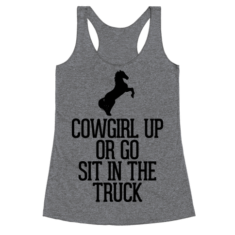 Cowgirl Up or Go Sit in the Truck Racerback Tank Top