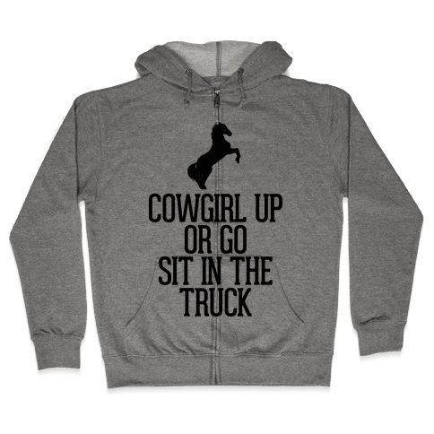 Cowgirl Up or Go Sit in the Truck Zip Hoodie