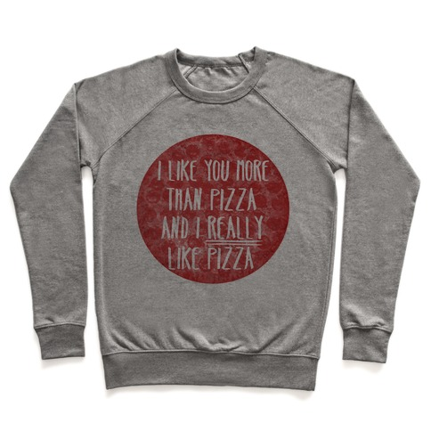 I Like You More Than Pizza Pullover