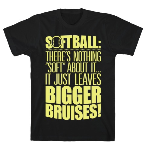 "There's Nothing ""Soft"" About Softball T-Shirt"