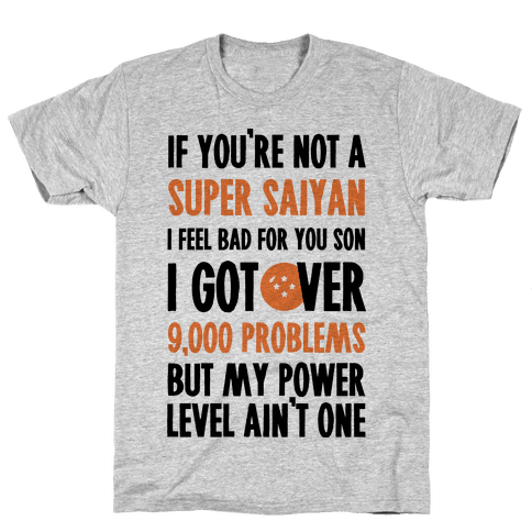 I Got Over 9000 Problems But My Power Level Ain't One. Mens T-Shirt