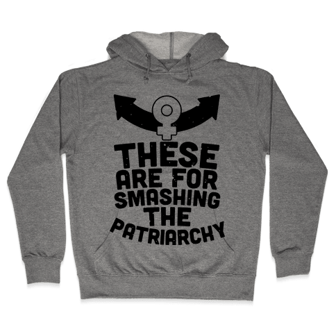 These Are For Smashing The Patriarchy  Hooded Sweatshirt