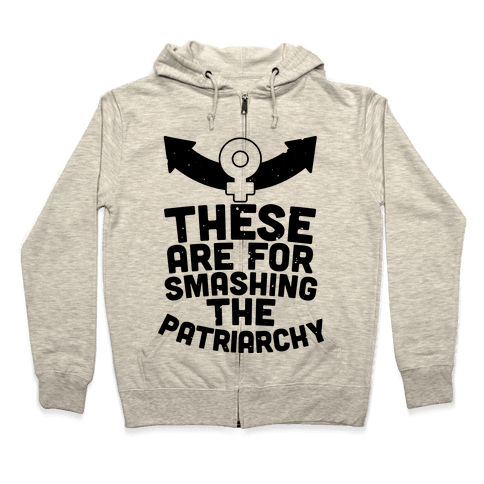 These Are For Smashing The Patriarchy  Zip Hoodie