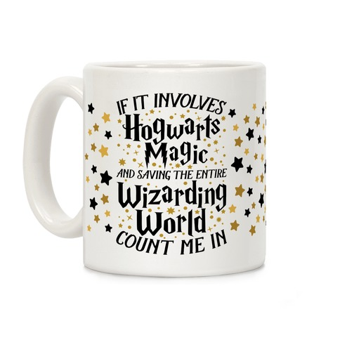 If It Involves Hogwarts, Magic, And Saving The Wizarding World, Count Me In Coffee Mug