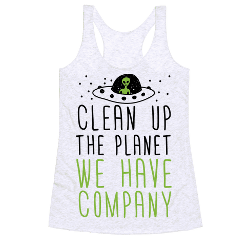 Clean Up The Planet We Have Company Racerback Tank Top