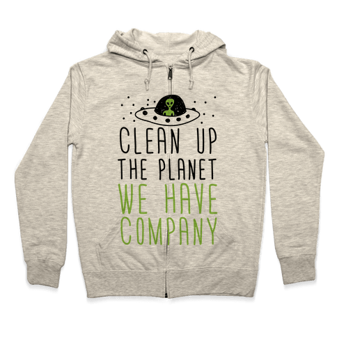 Clean Up The Planet We Have Company Zip Hoodie