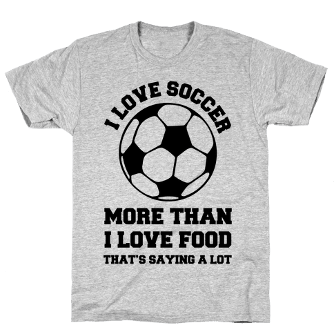 I Love Soccer More Than Food Mens T-Shirt