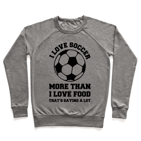 I Love Soccer More Than Food Pullover
