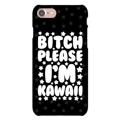 Bitch Please I'm Kawaii Phone Case