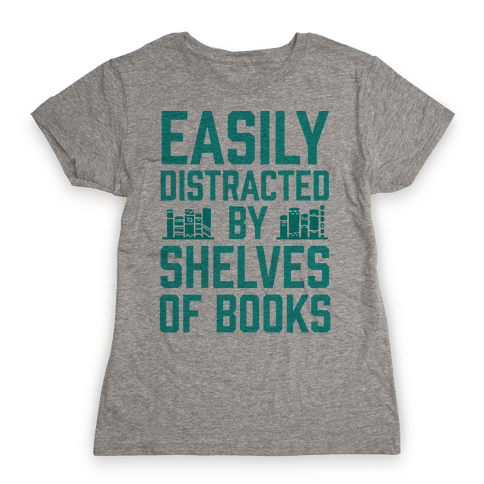 Easily Distracted By Shelves Of Books Womens T-Shirt
