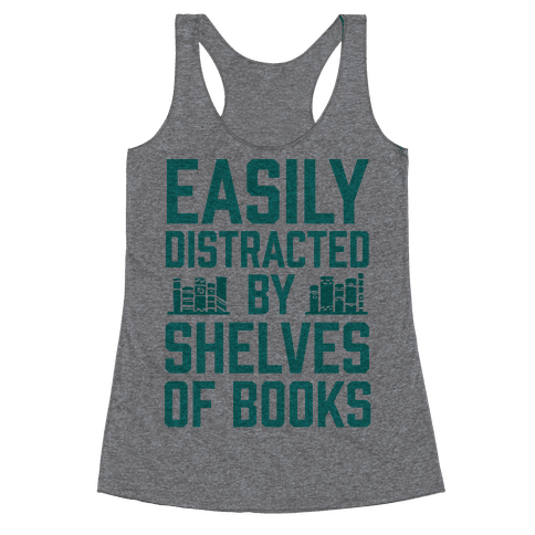 Easily Distracted By Shelves Of Books Racerback Tank Top