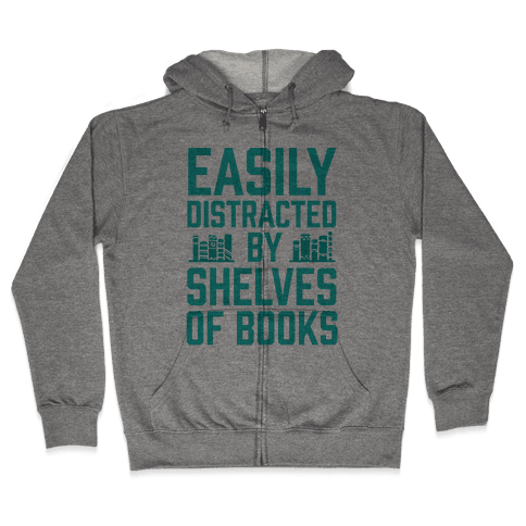Easily Distracted By Shelves Of Books Zip Hoodie