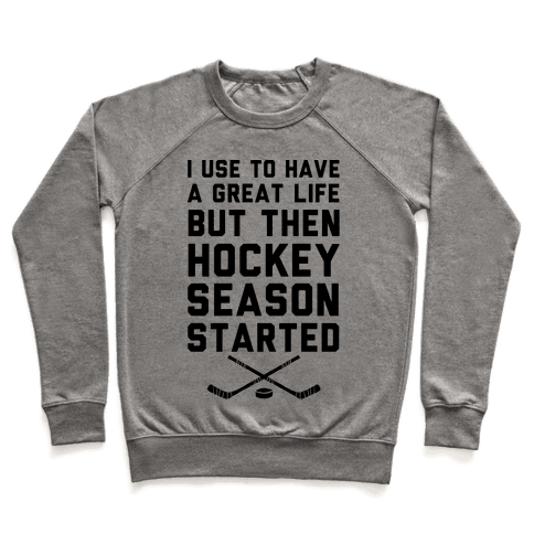 I Use To Have A Great Life But Then Hockey Season Started Pullover