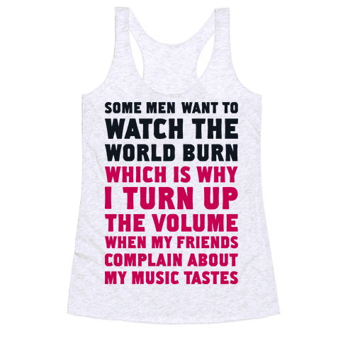 Some Men Want to Watch the World Burn - Racerback Tank