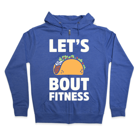 Let's Taco Bout Fitness Zip Hoodie