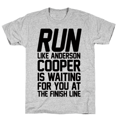 Run Like Anderson Cooper Is Waiting For You At The Finish Line Mens T-Shirt