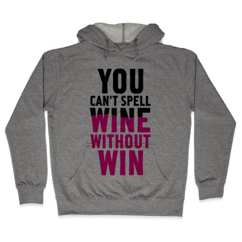 Can't Spell Wine Without Win Hooded Sweatshirt