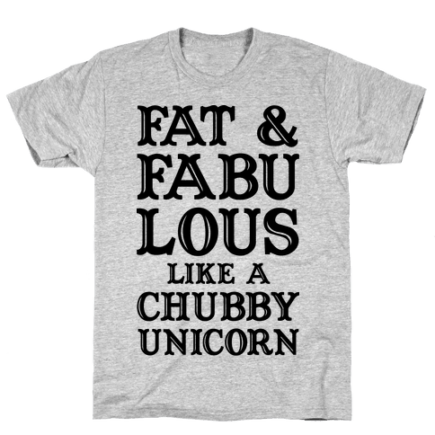 Fat and Fabulous like a Chubby Unicorn Mens T-Shirt