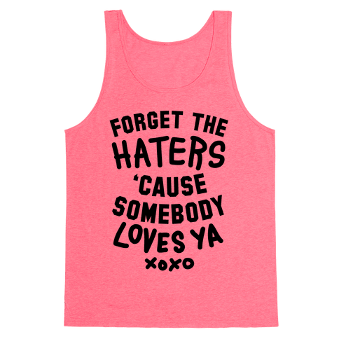 Forget the Haters Cause Somebody Loves Ya Tank Top