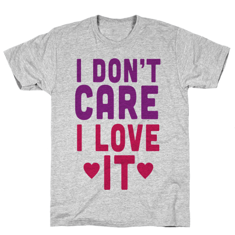 I Love It Mens T-Shirt