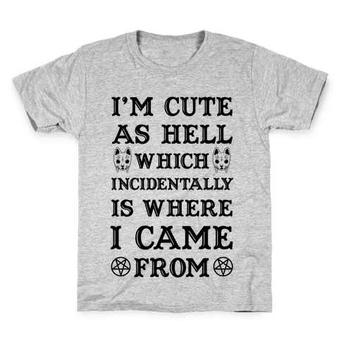 I'm Cute As Hell Kids T-Shirt