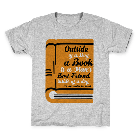 Outside of a Dog a Book is a Man's Best Friend Kids T-Shirt