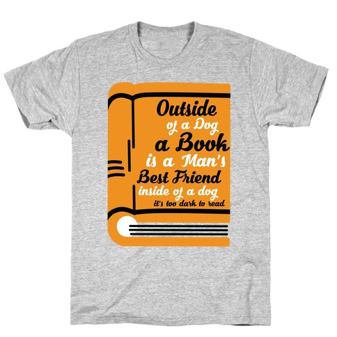 Outside of a Dog a Book is a Man's Best Friend T-Shirt