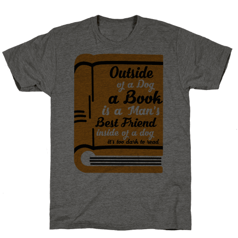 Outside of a Dog a Book is a Man's Best Friend Mens T-Shirt