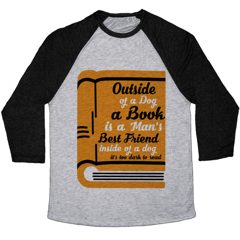 Outside of a Dog a Book is a Man's Best Friend Baseball Tee