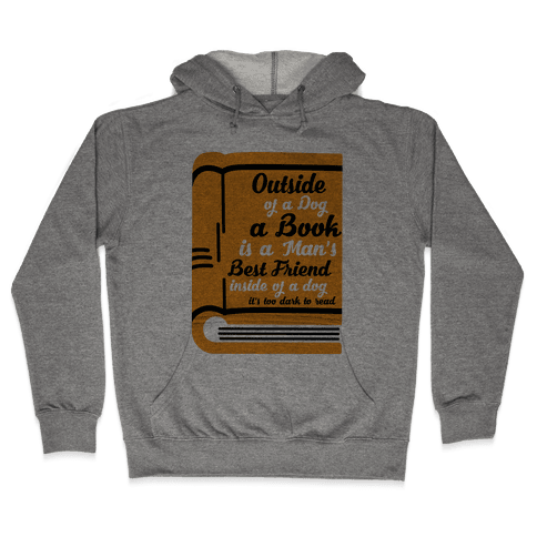 Outside of a Dog a Book is a Man's Best Friend Hooded Sweatshirt