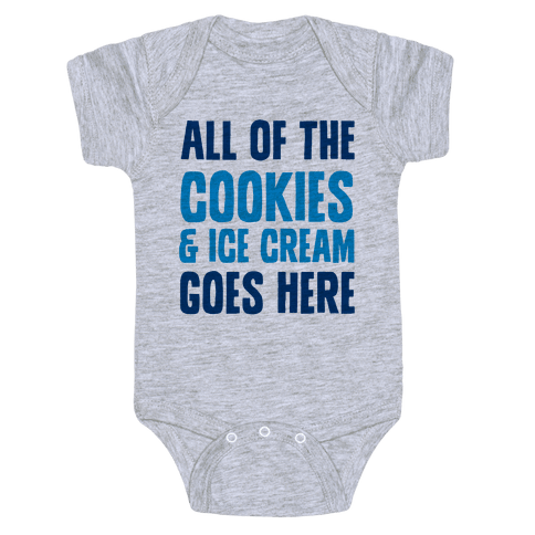 All Of The Cookies And Ice Cream Go Here Baby Onesy