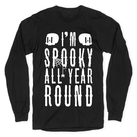 I'm Spooky All Year Round Long Sleeve T-Shirt