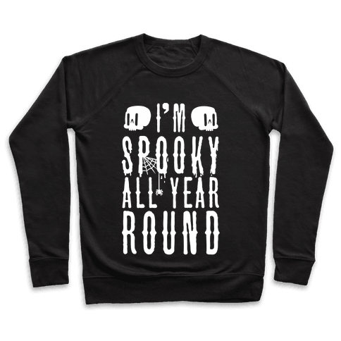 I'm Spooky All Year Round Pullover