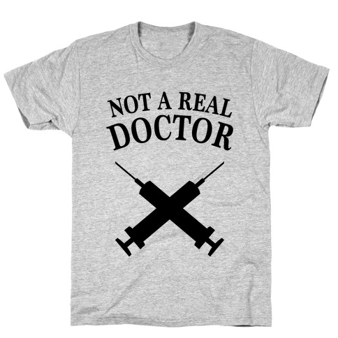 Not A Real Doctor (Tank) T-Shirt