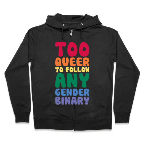 Too Queer To Follow Any Gender Binary Zip Hoodie