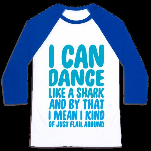 Dance Like A Shark Baseball Tee