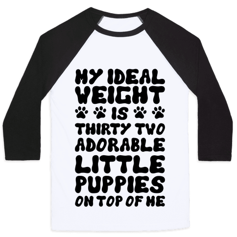 Ideal Weight (Puppies) Baseball Tee