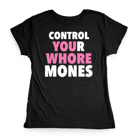 Control Your Whoremones (Dark) Womens T-Shirt