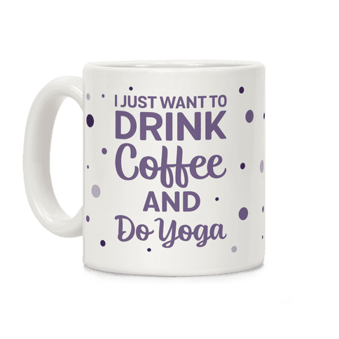 I Just Want To Drink Coffee And Do Yoga Coffee Mug