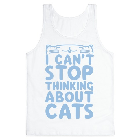 I Can't Stop Thinking About Cats Tank Top