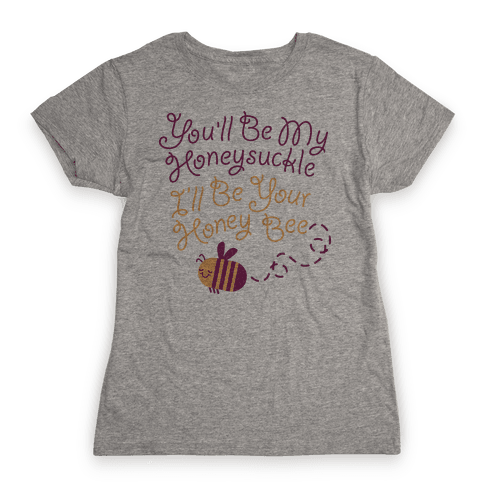 I'll Be Your Honey Bee Womens T-Shirt