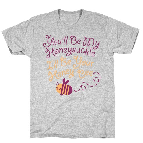 I'll Be Your Honey Bee T-Shirt