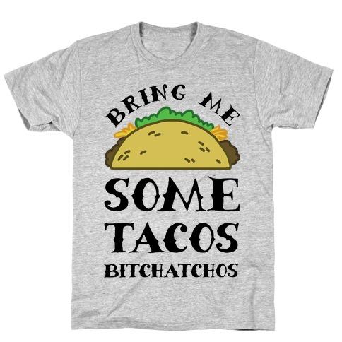 Bring Me Some Tacos, Bitchatchos T-Shirt