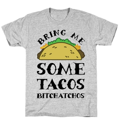 Bring Me Some Tacos, Bitchatchos T-Shirt