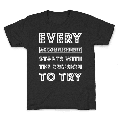 Every Accomplishment Starts with the Decision to Try Kids T-Shirt