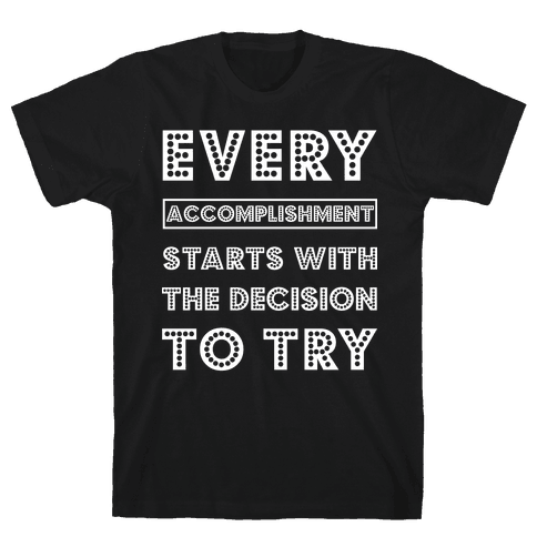 Every Accomplishment Starts with the Decision to Try Mens T-Shirt