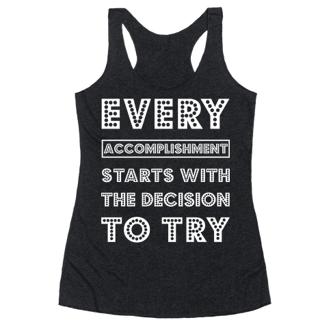 Every Accomplishment Starts with the Decision to Try Racerback Tank Top