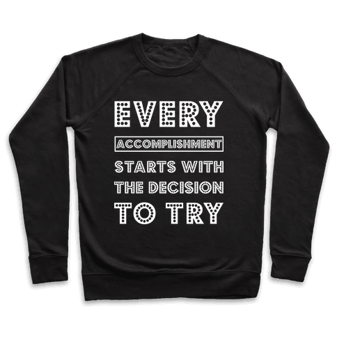 Every Accomplishment Starts with the Decision to Try Pullover